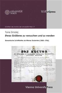 Etwas Grosseres Zu Versuchen Und Zu Werden: Slowenische Schriftsteller ALS Wiener Studenten (1850-1926)
