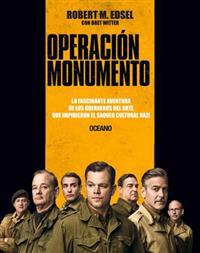 Operacion Monumento: La Fascinante Aventura de Los Guerreros del Arte Que Impidieron El Saqueo Cultural Nazi