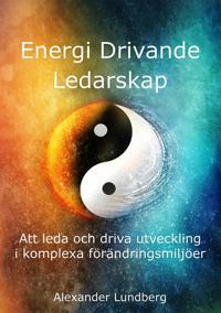 Energi Drivande Ledarskap - Att leda och driva utveckling i komplexa förändringsmiljöer
