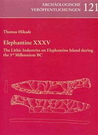 Elephantine XXXV: The Lithic Industries on Elephantine Island During the 3rd Millennium BC