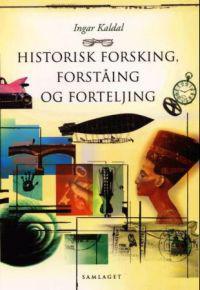 Historisk forsking, forståing og forteljing - Ingar Kaldal | Ridgeroadrun.org
