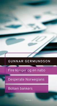 Fire konger og en nabo ; Desperate Norwegians : et hørespill ; Bolsen Bankers : et dramatisk kvarter