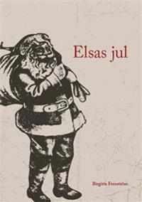 Elsas jul : en julsaga ur verkligheten  för stora, snälla barn