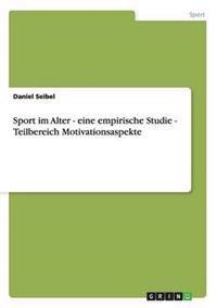 Sport Im Alter - Eine Empirische Studie - Teilbereich Motivationsaspekte