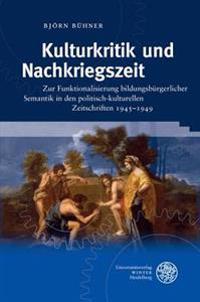 Kulturkritik Und Nachkriegszeit: Zur Funktionalisierung Bildungsburgerlicher Semantik in Den Politisch-Kulturellen Zeitschriften 1945-1949