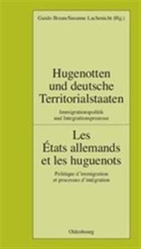 Hugenotten Und Deutsche Territorialstaaten. Immigrationspolitik Und Integrationsprozesse