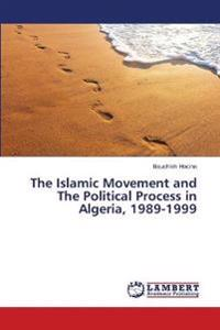 The Islamic Movement and the Political Process in Algeria, 1989-1999