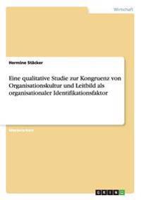 Eine Qualitative Studie Zur Kongruenz Von Organisationskultur Und Leitbild ALS Organisationaler Identifikationsfaktor