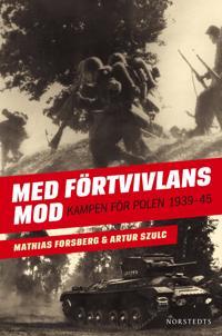 Med Förtvivlans mod : Kampen för Polen 1939-1945