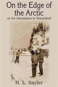 On the Edge of the Arctic; Or, an Aeroplane in Snowland