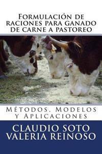 Formulacion de Raciones Para Ganado de Carne a Pastoreo: Metodos, Modelos y Aplicaciones