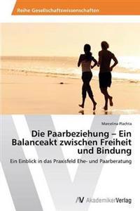 Die Paarbeziehung - Ein Balanceakt Zwischen Freiheit Und Bindung
