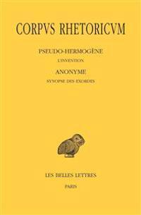 Corpus Rhetoricum Tome III 1re Partie & 2e Partie: Pseudo-Hermogene, L'Invention; Anonyme, Synopse Des Exordes; Anonyme, Scolies Au Traite Sur L'Inven