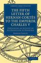 Fifth Letter of Hernan Cortes to the Emperor Charles V