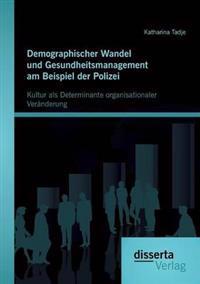 Demographischer Wandel Und Gesundheitsmanagement Am Beispiel Der Polizei