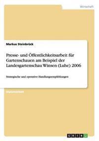 Presse- Und Offentlichkeitsarbeit Fur Gartenschauen Am Beispiel Der Landesgartenschau Winsen (Luhe) 2006