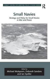 Small Navies: Strategy and Policy for Small Navies in War and Peace. Edited by Michael Mulqueen, Deborah Sanders and Ian Speller