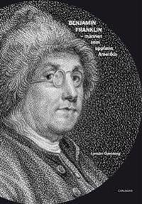 Benjamin Franklin : mannen som uppfann Amerika