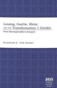 Lessing, Goethe, Kleist and the Transformation of Gender