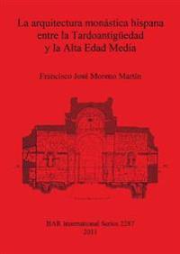 La Arquitectura Monastica Hispana Entre La Tardoantigueedad Y La Alta Edad Media