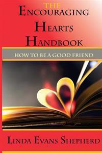 The Encouraging Hearts Handbook: How to Be a Good Friend
