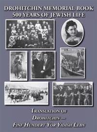 Drohitchin Memorial (Yizkor) Book - 500 Years of Jewish Life (Drohiczyn, Belarus) Translation of Drohitchin - Finf Hundert Yor Yidish Lebn