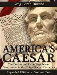 America's Caesar: The Decline and Fall of Republican Government in the United States of America