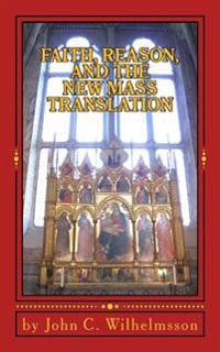 Faith, Reason, and the New Mass Translation.