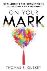 On Your Mark: Challenging the Conventions of Grading and Reporting