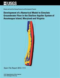Development of a Numerical Model to Simulate Groundwater Flow in the Shallow Aquifer System of Assateague Island, Maryland and Virginia