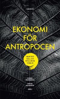 Ekonomi för Antropocen : skiftet till en hållbar värld