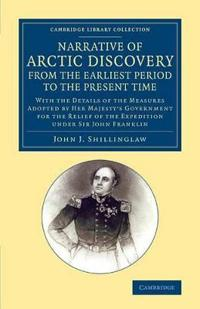 A Narrative of Arctic Discovery, from the Earliest Period to the Present Time