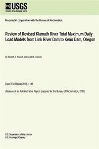 Review of Revised Klamath River Total Maximum Daily Load Models from Link River Dam to Keno Dam, Oregon