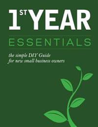 1st Year Essentials: - A Simple DIY Guide for New Small Business Owners