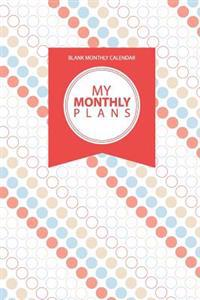 Blank Monthly Calendar: My Monthly Plans