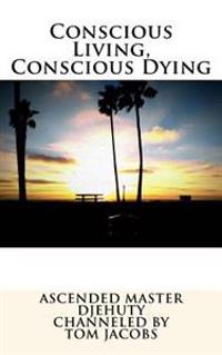 Conscious Living, Conscious Dying
