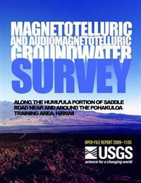 Magnetotelluric and Audiomagnetotelluric Groundwater Survey Along the Humu'ula Portion of Saddle Road Near and Around the Pohakuloa Training Area, Haw