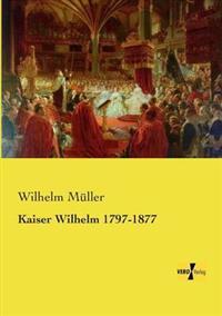 Kaiser Wilhelm 1797-1877