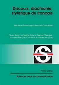 Discours, Diachronie, Stylistique Du Français: Etudes En Hommage à Bernard Combettes