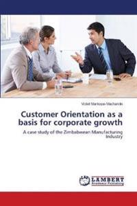 Customer Orientation as a Basis for Corporate Growth