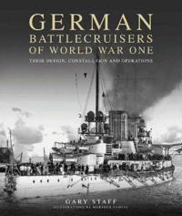 German Battlecruisers of World War One: Their Design, Construction and Operations