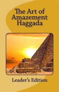 The Art of Amazement Haggada: Leader's Edition