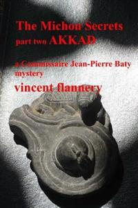 The Michon Secrets, Part Two, Akkad: A Commissaire Jean-Pierre Baty Mystery
