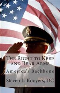 The Right to Keep and Bear Arms: America's Backbone