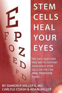 Stem Cells Heal Your Eyes: Prevent and Help: Macular Degeneration, Retinitis Pigmentosa, Stargardt, Retinal Distrophy, and Retinopathy.