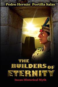 The Builders of Eternity Incan Historical Myth: Incan Historical Myth