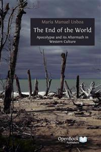 The End of the World: Apocalypse and its Aftermath in Western Culture
