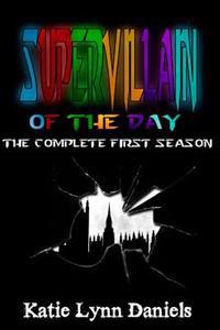 Supervillain of the Day: The Complete First Season