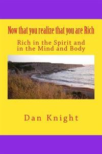 Now That You Realize That You Are Rich: Rich in the Spirit and in the Mind and Body