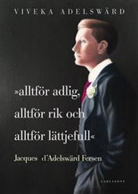 Alltför adlig, alltför rik, alltför lättjefull : Jacques d'Adelswärd Fersen